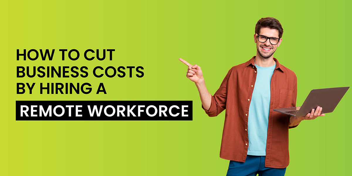 cut business costs by hiring a remote workforce