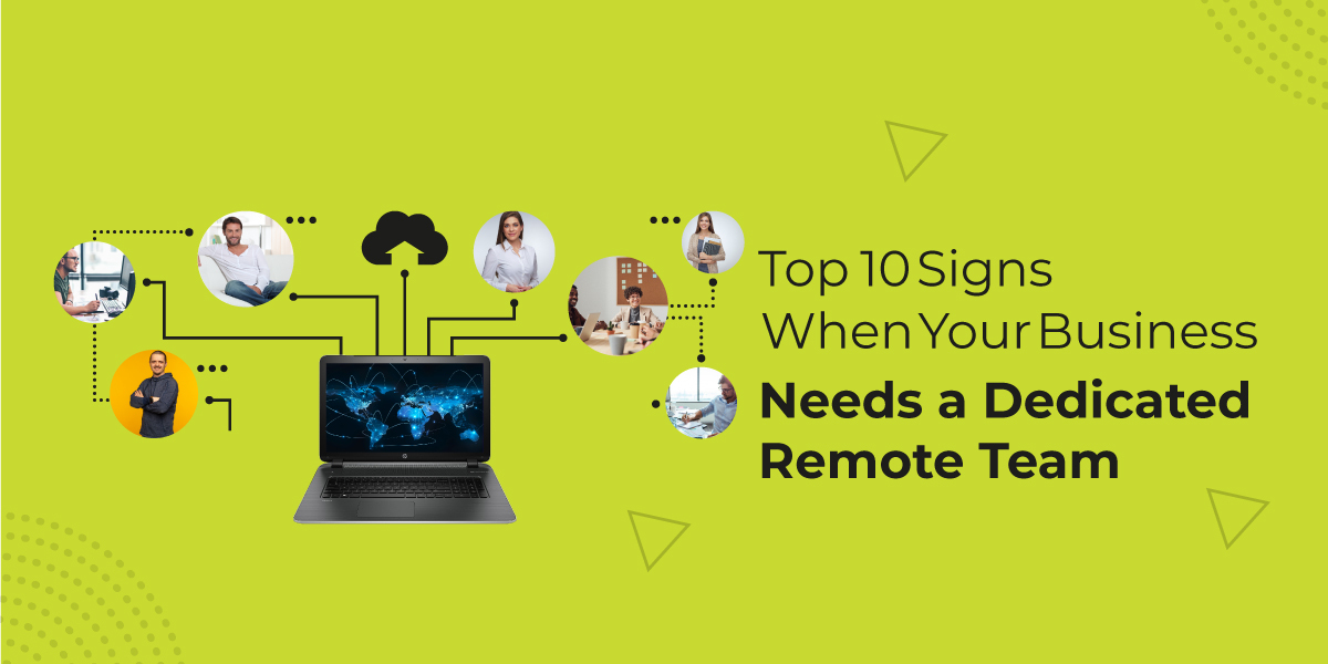 Top 10 Signs When your Business needs a Dedicated Remote Team